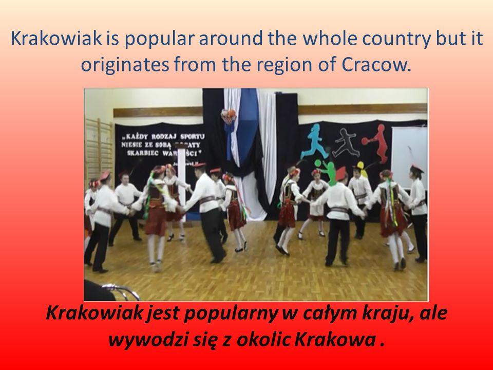 Krakowiak is popular around the whole country but it originates from the region of Cracow. Krakowiak jest popularny w całym kraju, ale wywodzi się z o