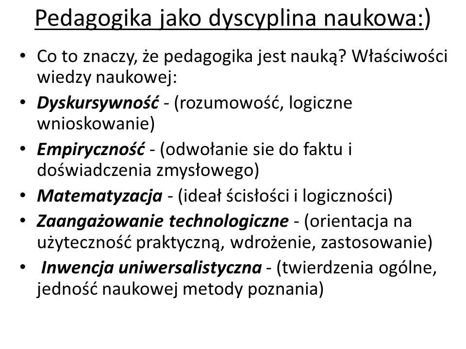 Pedagogika jako dyscyplina naukowa:) Co to znaczy, że pedagogika jest nauką? Właściwości wiedzy naukowej: Dyskursywność - (rozumowość, logiczne wniosk