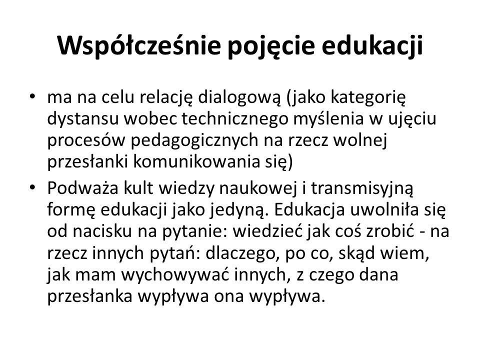 Współcześnie pojęcie edukacji ma na celu relację dialogową (jako kategorię dystansu wobec technicznego myślenia w ujęciu procesów pedagogicznych na rz