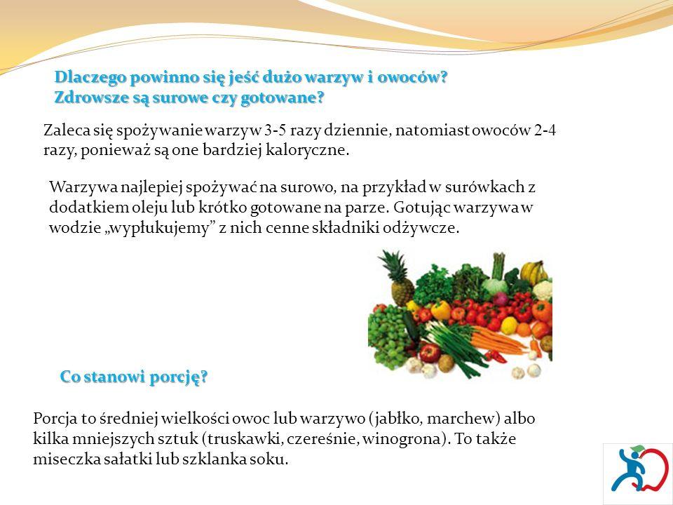 Dlaczego powinno się jeść dużo warzyw i owoców? Zdrowsze są surowe czy gotowane? Zaleca się spożywanie warzyw 3-5 razy dziennie, natomiast owoców 2-4