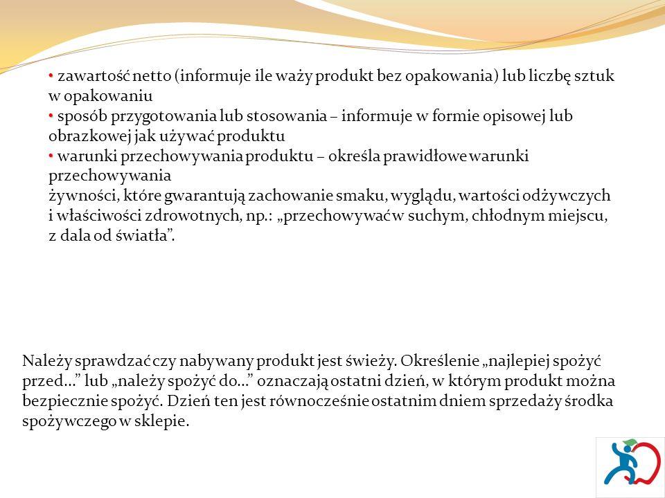 zawartość netto (informuje ile waży produkt bez opakowania) lub liczbę sztuk w opakowaniu sposób przygotowania lub stosowania – informuje w formie opi