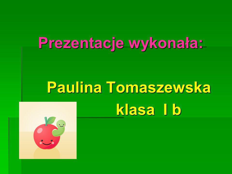 Prezentacje wykonała: Prezentacje wykonała: Paulina Tomaszewska Paulina Tomaszewska klasa I b klasa I b