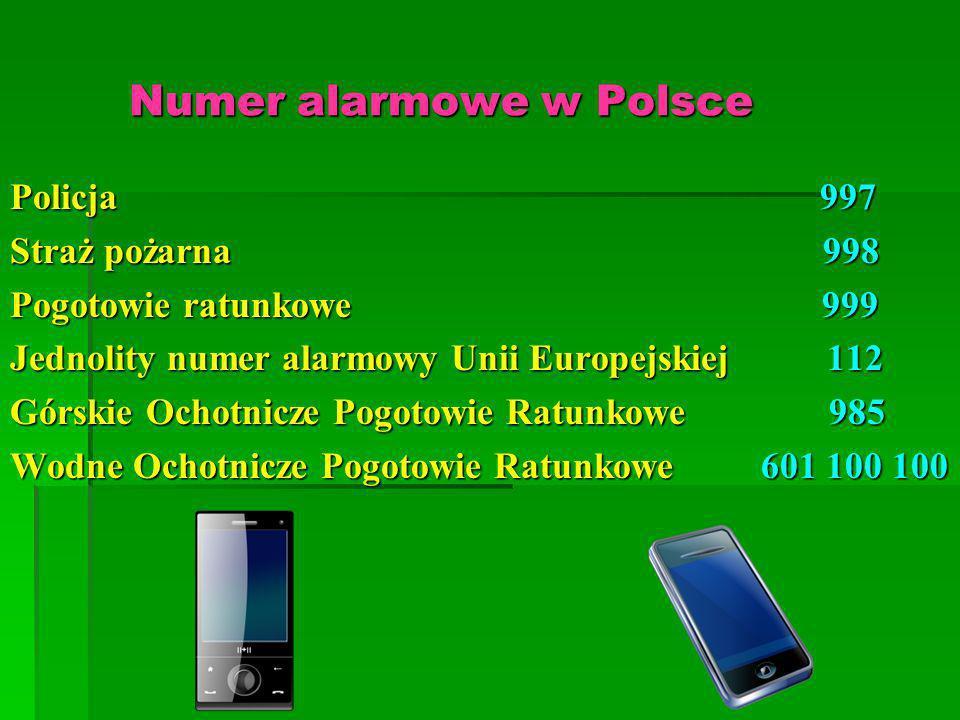 Numer alarmowe w Polsce Numer alarmowe w Polsce Policja 997 Straż pożarna 998 Pogotowie ratunkowe 999 Jednolity numer alarmowy Unii Europejskiej 112 G