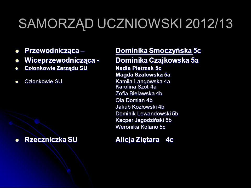 SAMORZĄD UCZNIOWSKI 2012/13 Przewodnicząca – Dominika Smoczyńska 5c Przewodnicząca – Dominika Smoczyńska 5c Wiceprzewodnicząca - Dominika Czajkowska5a