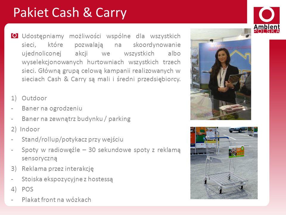 Pakiet Cash & Carry Udostępniamy możliwości wspólne dla wszystkich sieci, które pozwalają na skoordynowanie ujednoliconej akcji we wszystkich albo wys