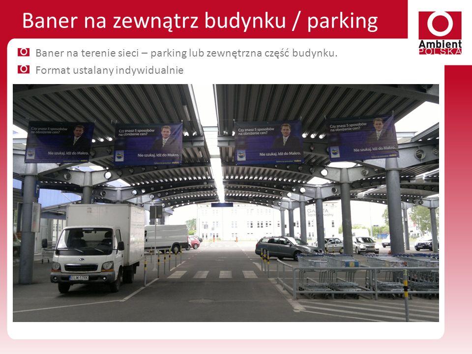 Baner na zewnątrz budynku / parking Baner na terenie sieci – parking lub zewnętrzna część budynku. Format ustalany indywidualnie