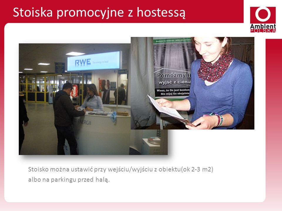 Stoiska promocyjne z hostessą Stoisko można ustawić przy wejściu/wyjściu z obiektu(ok 2-3 m2) albo na parkingu przed halą.