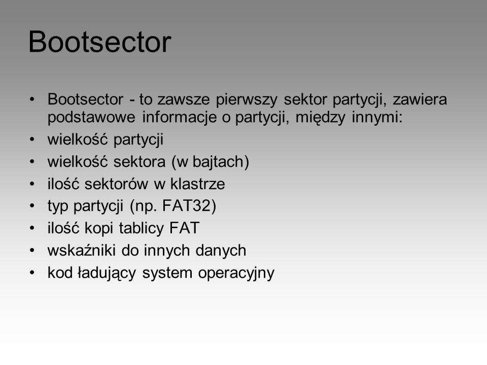 Bootsector - to zawsze pierwszy sektor partycji, zawiera podstawowe informacje o partycji, między innymi: wielkość partycji wielkość sektora (w bajtac