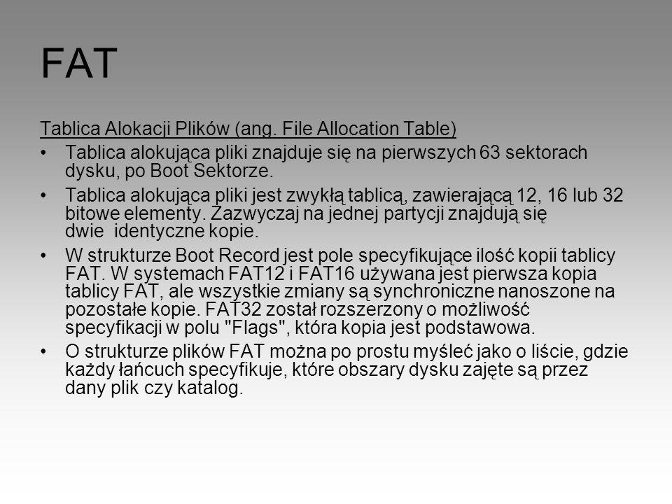 FAT Tablica Alokacji Plików (ang. File Allocation Table) Tablica alokująca pliki znajduje się na pierwszych 63 sektorach dysku, po Boot Sektorze. Tabl