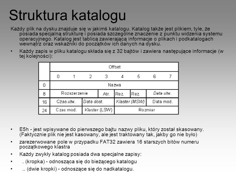 Struktura katalogu Każdy plik na dysku znajduje się w jakimś katalogu. Katalog także jest plikiem, tyle, że posiada specjalną strukturę i posiada szcz