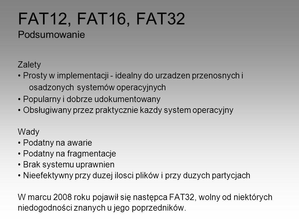 FAT12, FAT16, FAT32 Zalety Prosty w implementacji - idealny do urzadzen przenosnych i osadzonych systemów operacyjnych Popularny i dobrze udokumentowa