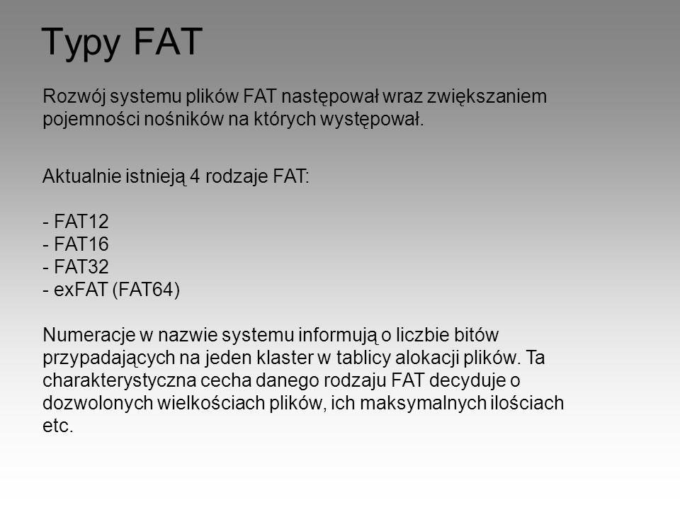Typy FAT Rozwój systemu plików FAT następował wraz zwiększaniem pojemności nośników na których występował. Aktualnie istnieją 4 rodzaje FAT: - FAT12 -