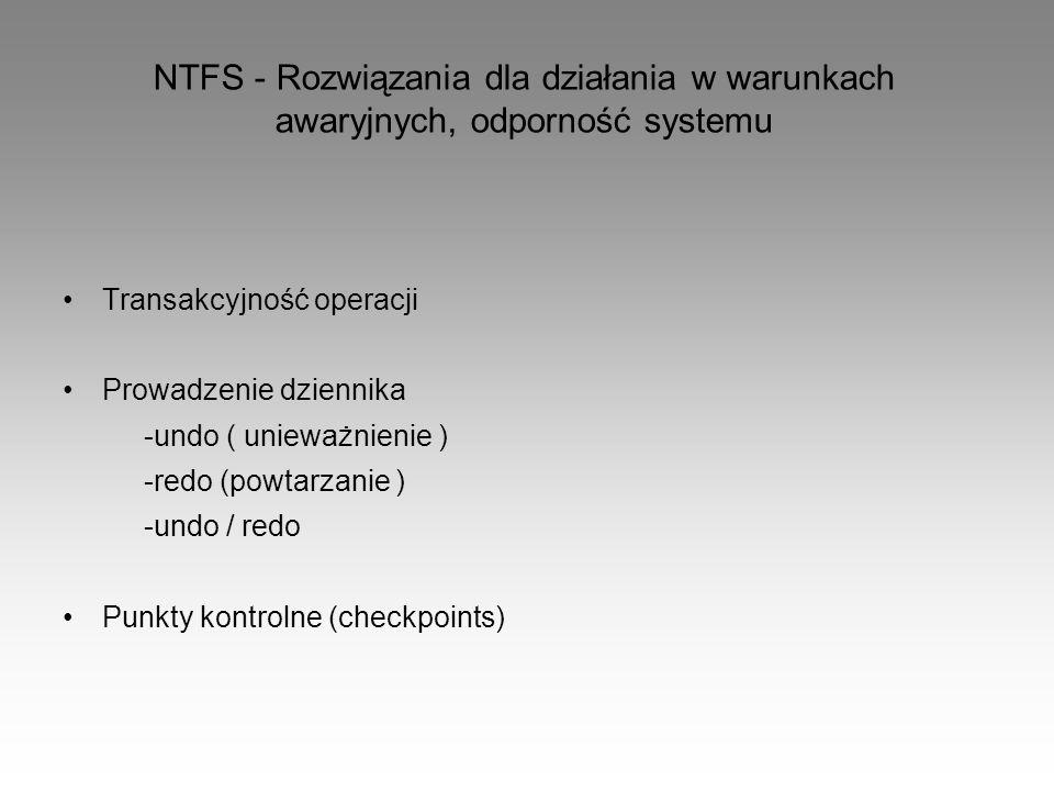 NTFS - Rozwiązania dla działania w warunkach awaryjnych, odporność systemu Transakcyjność operacji Prowadzenie dziennika -undo ( unieważnienie ) -redo