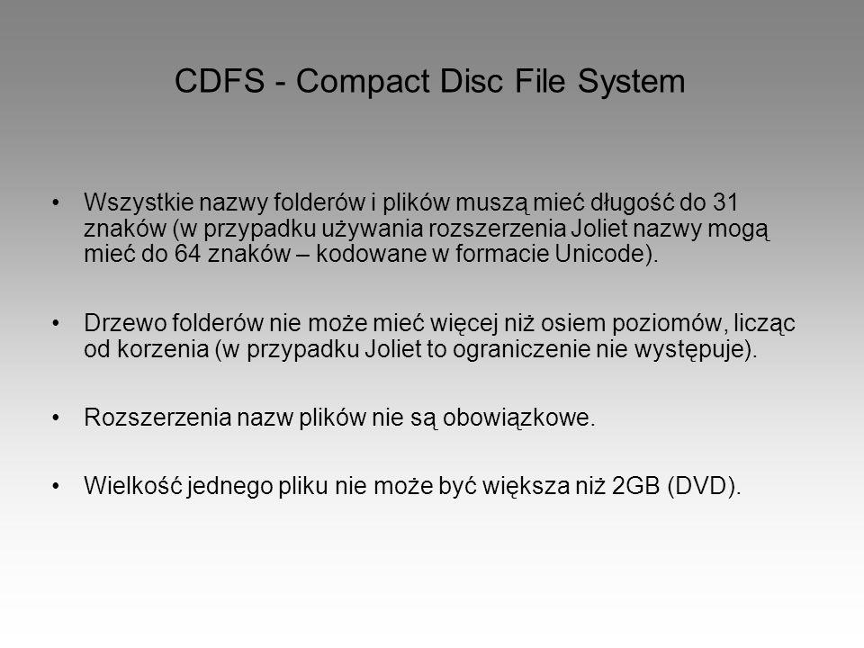 CDFS - Compact Disc File System Wszystkie nazwy folderów i plików muszą mieć długość do 31 znaków (w przypadku używania rozszerzenia Joliet nazwy mogą