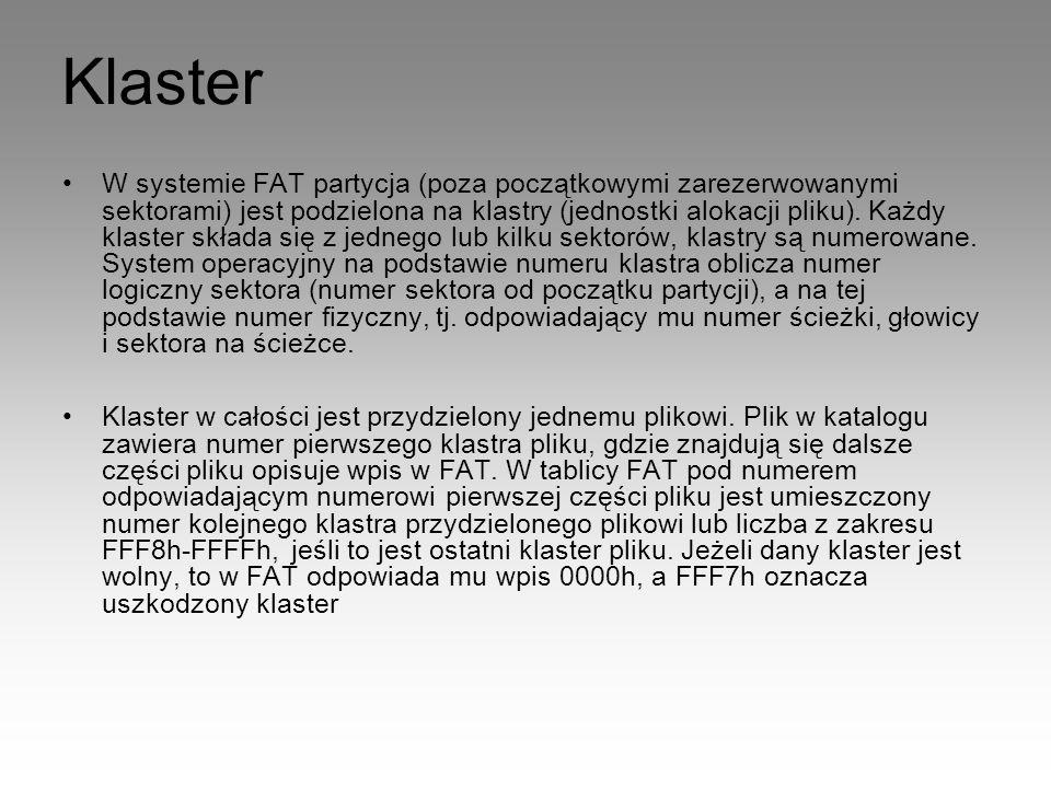 Klaster W systemie FAT partycja (poza początkowymi zarezerwowanymi sektorami) jest podzielona na klastry (jednostki alokacji pliku). Każdy klaster skł
