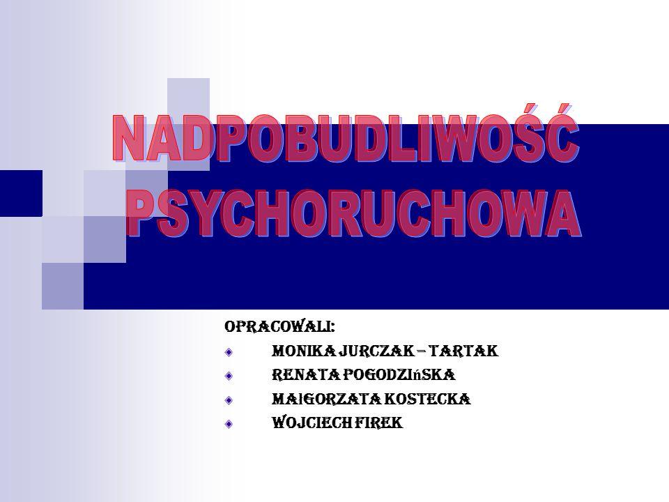 Opracowali: Monika Jurczak – Tartak Renata Pogodzi ń ska Ma ł gorzata Kostecka Wojciech Firek