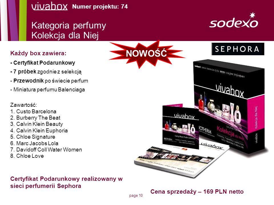 page 10 Kategoria perfumy Kolekcja dla Niej Cena sprzedaży – 169 PLN netto Każdy box zawiera: - Certyfikat Podarunkowy - 7 próbek zgodnie z selekcją -
