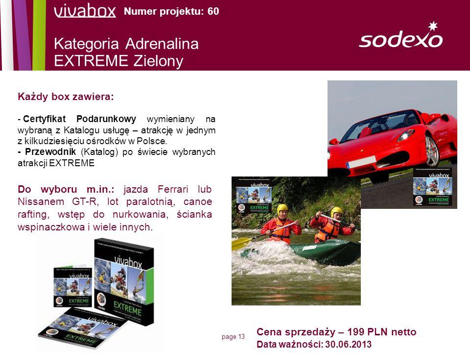 page 13 Cena sprzedaży – 199 PLN netto Data ważności: 30.06.2013 Kategoria Adrenalina EXTREME Zielony Każdy box zawiera: - Certyfikat Podarunkowy wymi