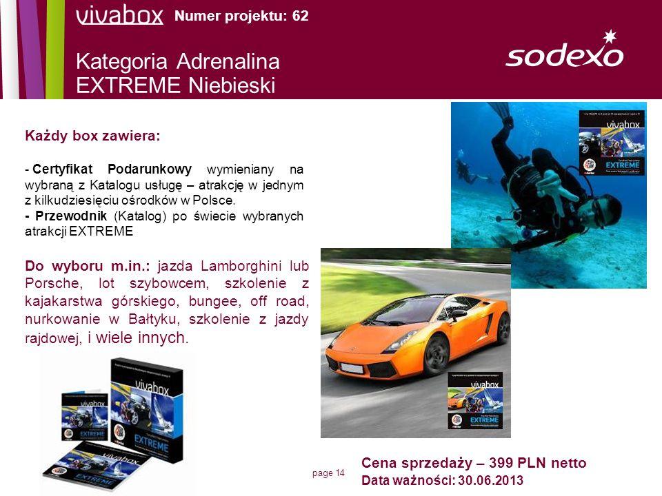 page 14 Każdy box zawiera: - Certyfikat Podarunkowy wymieniany na wybraną z Katalogu usługę – atrakcję w jednym z kilkudziesięciu ośrodków w Polsce. -