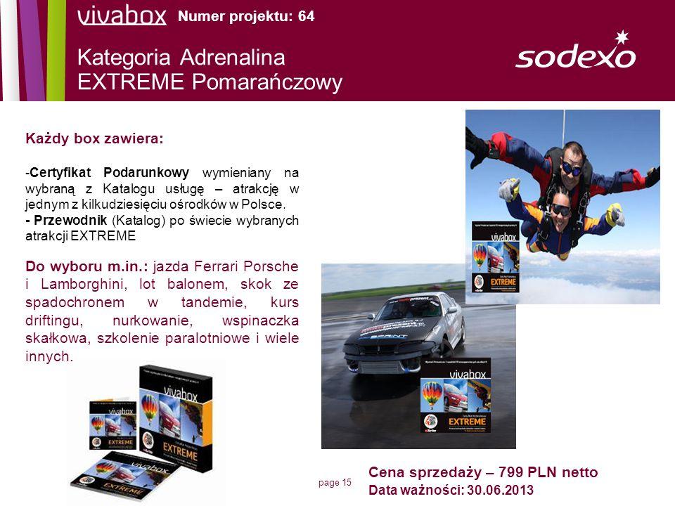 page 15 Każdy box zawiera: -Certyfikat Podarunkowy wymieniany na wybraną z Katalogu usługę – atrakcję w jednym z kilkudziesięciu ośrodków w Polsce. -