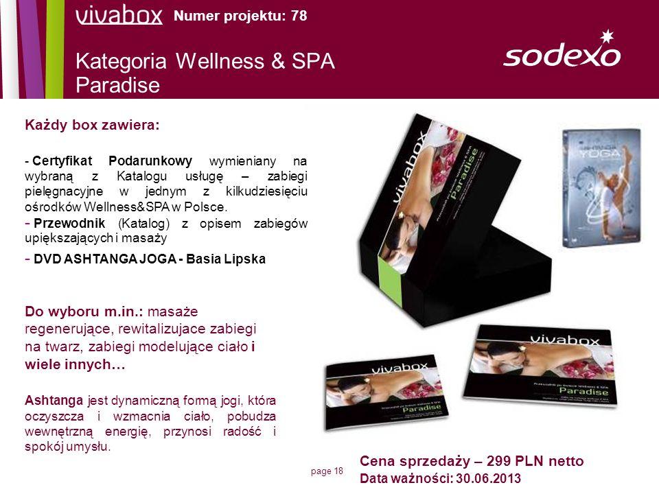 page 18 Kategoria Wellness & SPA Paradise Każdy box zawiera: - Certyfikat Podarunkowy wymieniany na wybraną z Katalogu usługę – zabiegi pielęgnacyjne