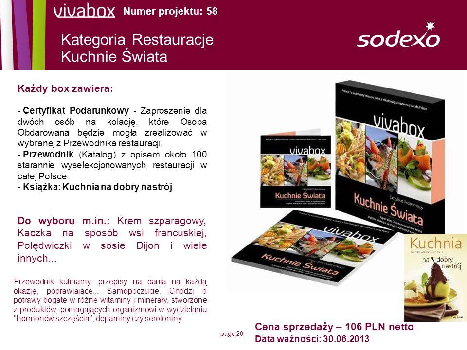 page 20 Kategoria Restauracje Kuchnie Świata Cena sprzedaży – 106 PLN netto Data ważności: 30.06.2013 Każdy box zawiera: - Certyfikat Podarunkowy - Za