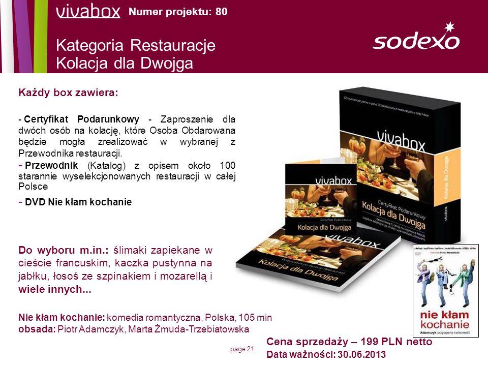 page 21 Cena sprzedaży – 199 PLN netto Data ważności: 30.06.2013 Każdy box zawiera: - Certyfikat Podarunkowy - Zaproszenie dla dwóch osób na kolację,