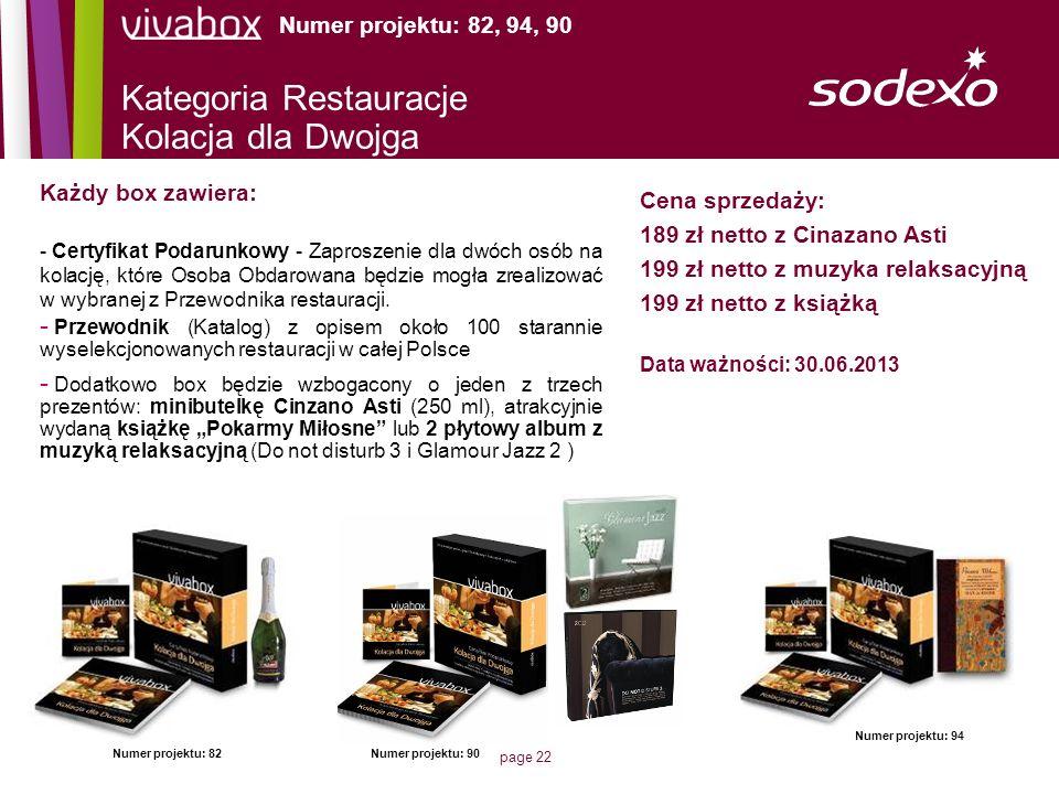 page 22 Kategoria Restauracje Kolacja dla Dwojga Numer projektu: 82, 94, 90 Każdy box zawiera: - Certyfikat Podarunkowy - Zaproszenie dla dwóch osób n