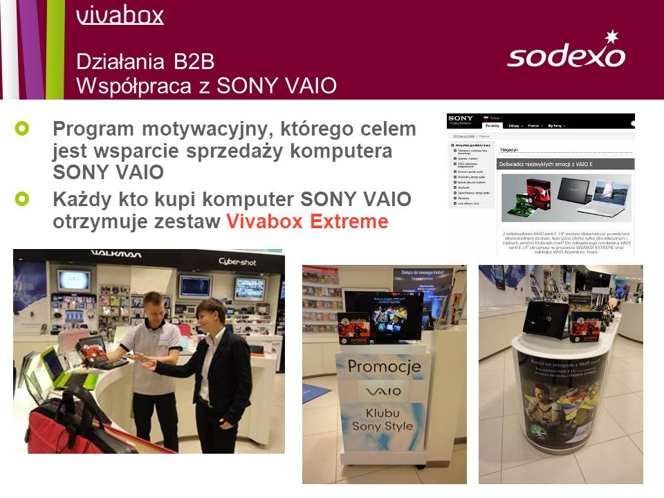 page 28 Program motywacyjny, którego celem jest wsparcie sprzedaży komputera SONY VAIO Każdy kto kupi komputer SONY VAIO otrzymuje zestaw Vivabox Extr
