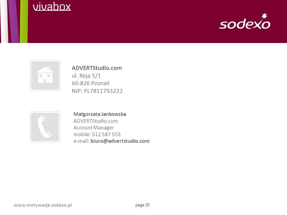 page 35 www.motywacja.sodexo.pl ADVERTStudio.com ul. Reja 5/1 60-826 Poznań NIP: PL7811793222 Małgorzata Jankowska ADVERTStudio.com Account Manager mo