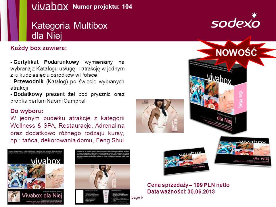 page 6 Kategoria Multibox dla Niej Cena sprzedaży – 199 PLN netto Data ważności: 30.06.2013 Numer projektu: 104 Każdy box zawiera: - Certyfikat Podaru