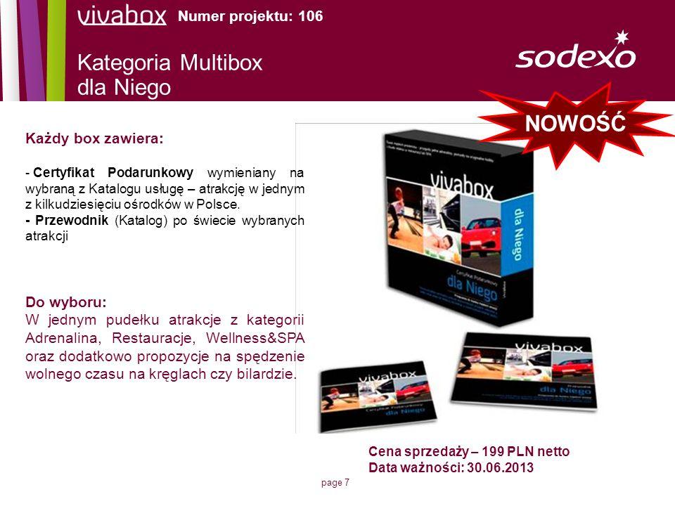 page 7 Cena sprzedaży – 199 PLN netto Data ważności: 30.06.2013 Numer projektu: 106 Każdy box zawiera: - Certyfikat Podarunkowy wymieniany na wybraną