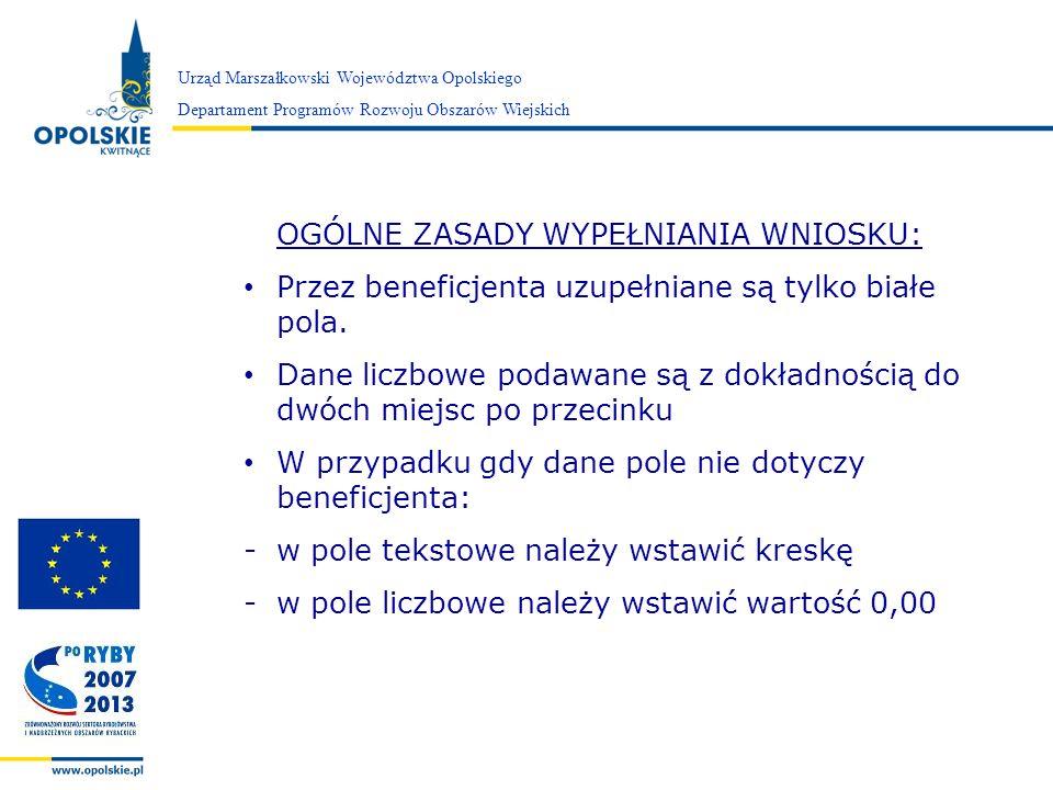 Zarząd Województwa Opolskiego OGÓLNE ZASADY WYPEŁNIANIA WNIOSKU: Przez beneficjenta uzupełniane są tylko białe pola. Dane liczbowe podawane są z dokła