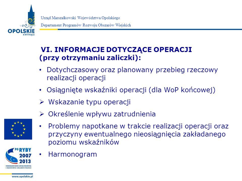 Zarząd Województwa Opolskiego VI. INFORMACJE DOTYCZĄCE OPERACJI (przy otrzymaniu zaliczki): Dotychczasowy oraz planowany przebieg rzeczowy realizacji