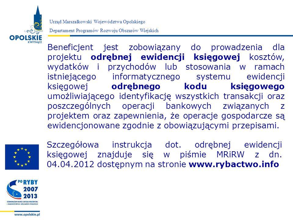 Zarząd Województwa Opolskiego Beneficjent jest zobowiązany do prowadzenia dla projektu odrębnej ewidencji księgowej kosztów, wydatków i przychodów lub