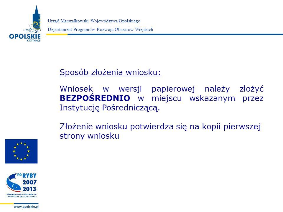 Zarząd Województwa Opolskiego Urząd Marszałkowski Województwa Opolskiego Departament Programów Rozwoju Obszarów Wiejskich Sposób złożenia wniosku: Wni