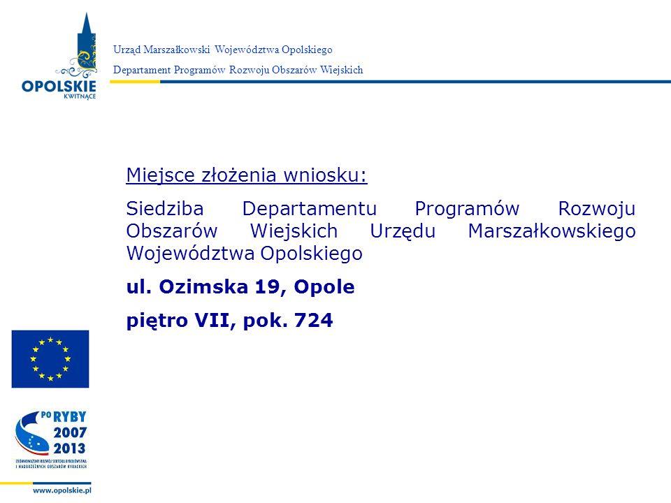Zarząd Województwa Opolskiego Urząd Marszałkowski Województwa Opolskiego Departament Programów Rozwoju Obszarów Wiejskich Miejsce złożenia wniosku: Si