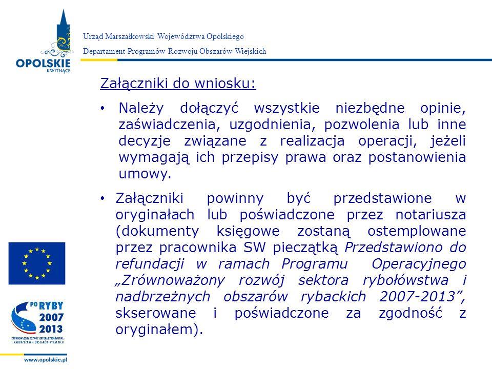 Zarząd Województwa Opolskiego Urząd Marszałkowski Województwa Opolskiego Departament Programów Rozwoju Obszarów Wiejskich Terminy: Wniosek o płatność należy złożyć zgodnie z terminem zapisanym w umowie o dofinansowanie IP rozpatruje WoP w terminie 60 dni od wpłynięcia wniosku, przy czym okres uzupełniania dokumentacji przez Beneficjenta oraz czas niezbędny na uzyskanie dodatkowych wyjaśnień od innego podmiotu wstrzymuje bieg terminu.