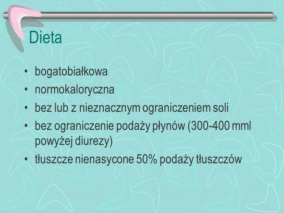 Dieta bogatobiałkowa normokaloryczna bez lub z nieznacznym ograniczeniem soli bez ograniczenie podaży płynów (300-400 mml powyżej diurezy) tłuszcze ni