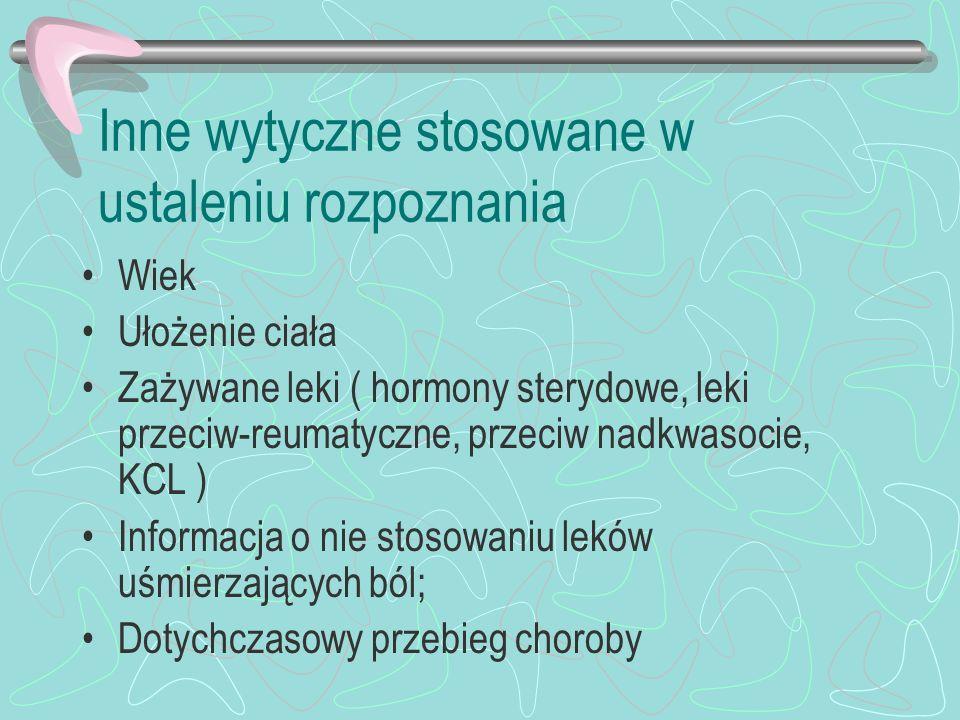 Inne wytyczne stosowane w ustaleniu rozpoznania Wiek Ułożenie ciała Zażywane leki ( hormony sterydowe, leki przeciw-reumatyczne, przeciw nadkwasocie,