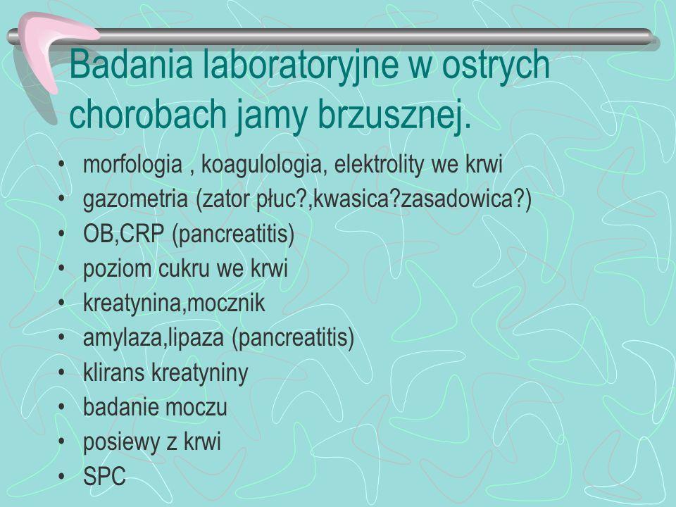 Badania laboratoryjne w ostrych chorobach jamy brzusznej. morfologia, koagulologia, elektrolity we krwi gazometria (zator płuc?,kwasica?zasadowica?) O