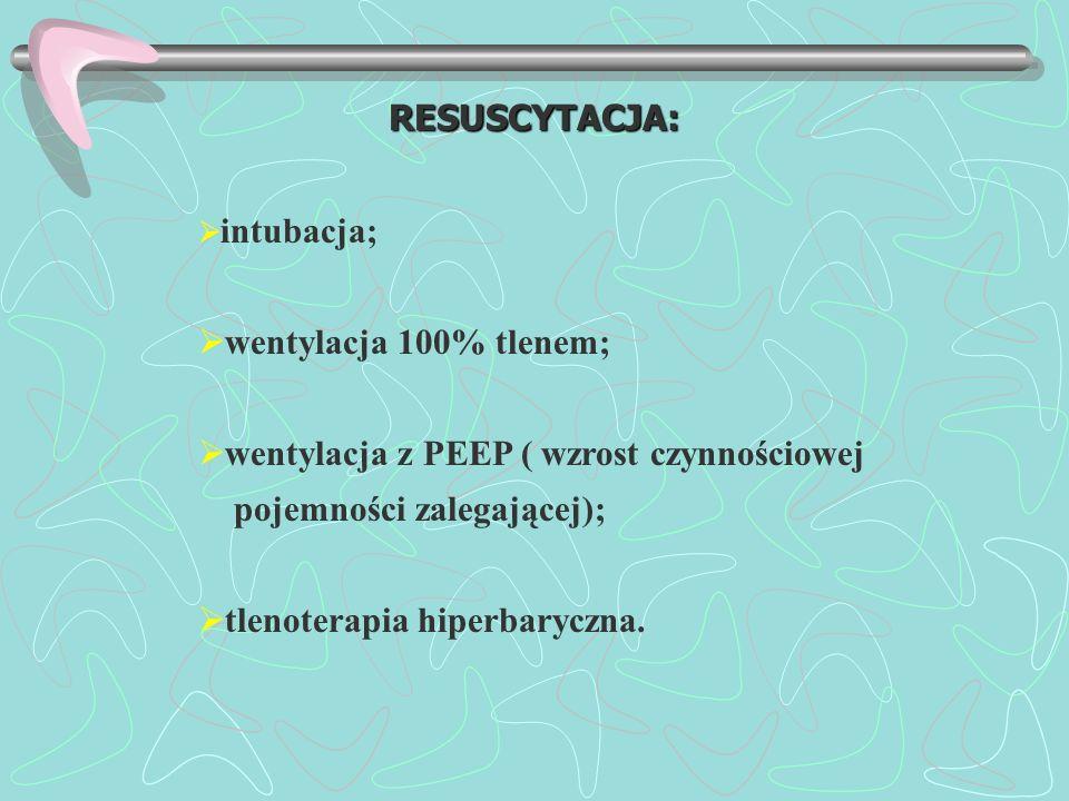 RESUSCYTACJA: intubacja; wentylacja 100% tlenem; wentylacja z PEEP ( wzrost czynnościowej pojemności zalegającej); tlenoterapia hiperbaryczna.