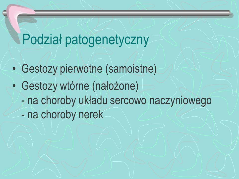Podział patogenetyczny Gestozy pierwotne (samoistne) Gestozy wtórne (nałożone) - na choroby układu sercowo naczyniowego - na choroby nerek