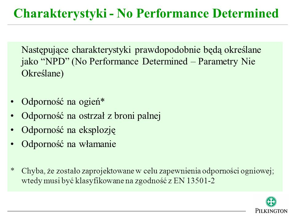 Następujące charakterystyki prawdopodobnie będą określane jako NPD (No Performance Determined – Parametry Nie Określane) Odporność na ogień* Odporność