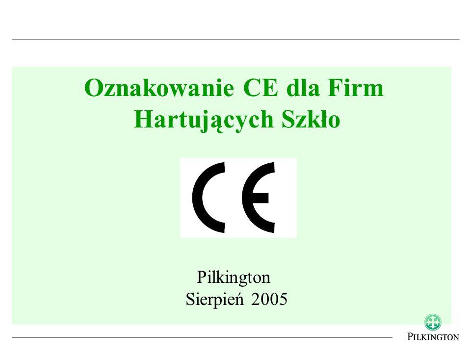 Strona główna o oznakowaniu CE firmy Pilkington –www.pilkington.com/ce Adres e-mail dedykowany zapytaniom wewnętrznym i zewnętrznym –CE.Marking@pilkington.com –Zobowiązanie udzielenia odpowiedzi na e-mail w ciągu 2 dni roboczych GEPVP (Association of European Flat Glass Manufacturers) –www.gepvp.org Komisja Europejska –www.europa.eu.int CEN (European Standards Organisation) –www.cenorm.be Dalsze informacje