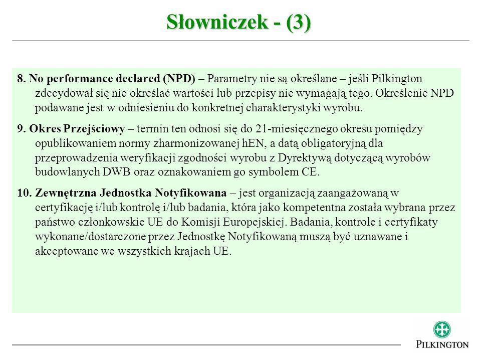 8. No performance declared (NPD) – Parametry nie są określane – jeśli Pilkington zdecydował się nie określać wartości lub przepisy nie wymagają tego.