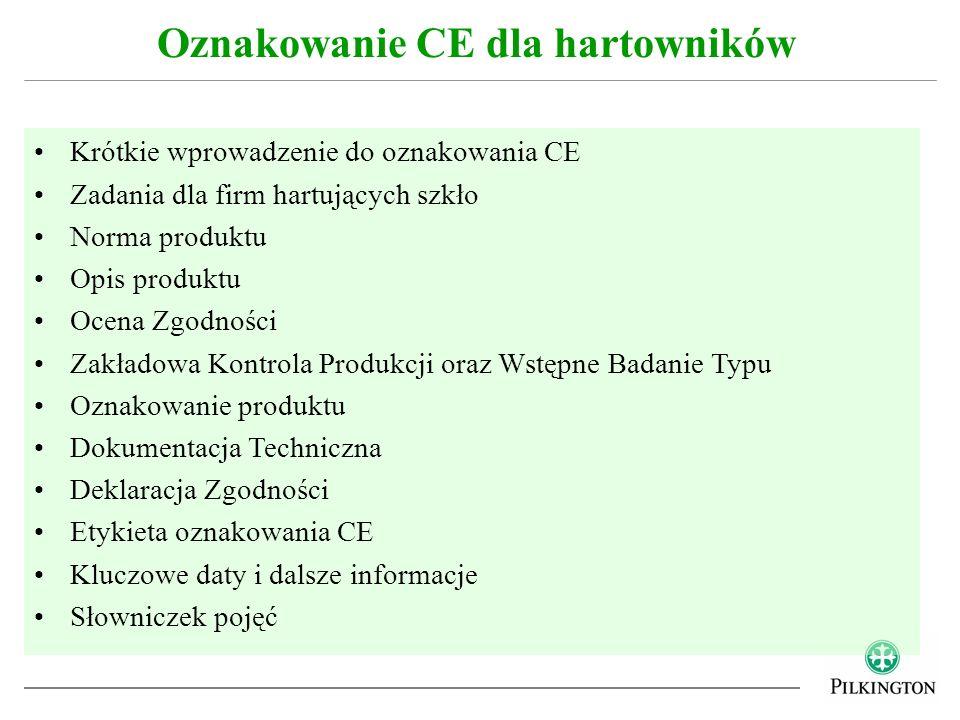Krótkie wprowadzenie do oznakowania CE Zadania dla firm hartujących szkło Norma produktu Opis produktu Ocena Zgodności Zakładowa Kontrola Produkcji or
