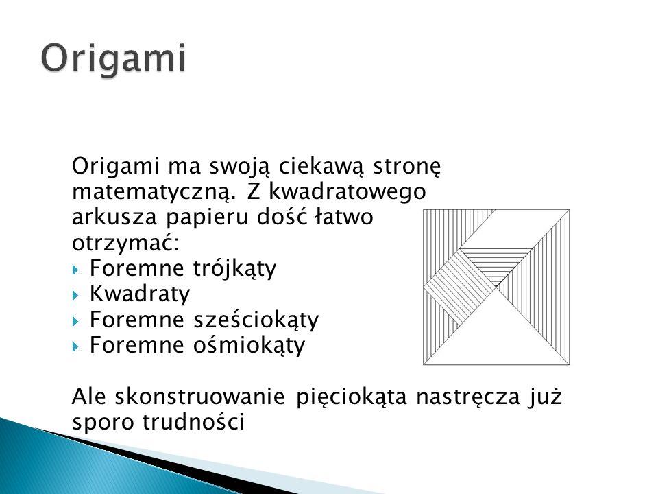 Origami ma swoją ciekawą stronę matematyczną. Z kwadratowego arkusza papieru dość łatwo otrzymać: Foremne trójkąty Kwadraty Foremne sześciokąty Foremn