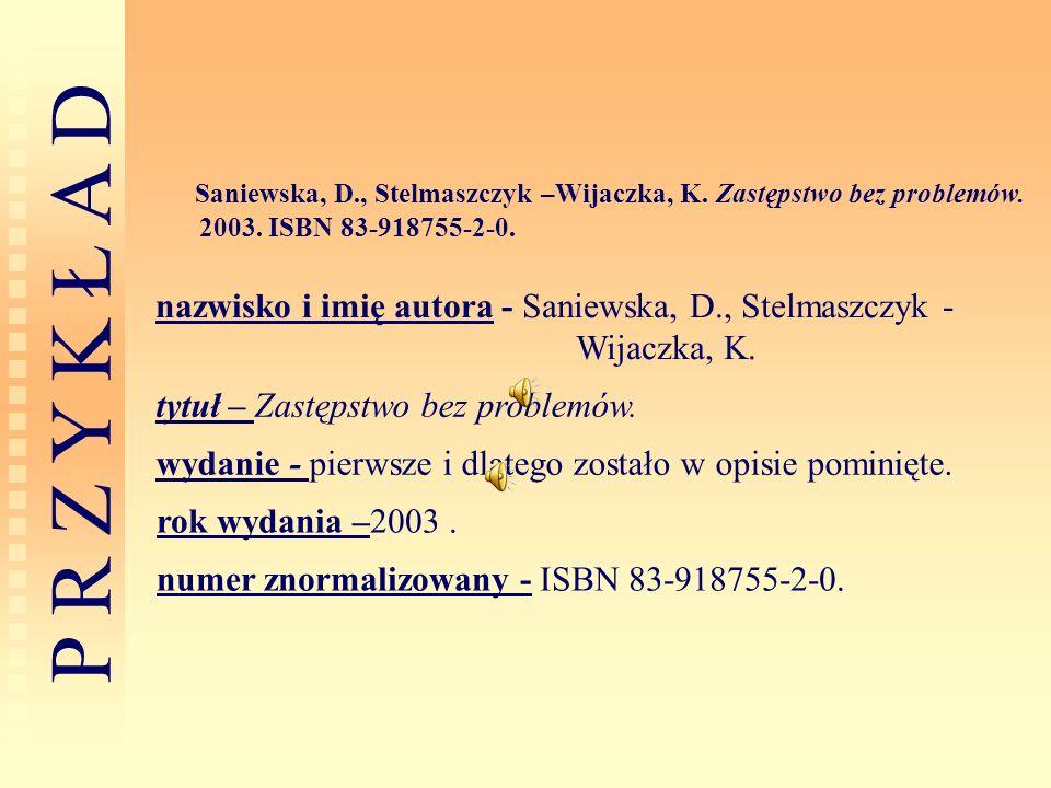 P R Z Y K Ł A D Saniewska, D., Stelmaszczyk –Wijaczka, K. Zastępstwo bez problemów. 2003. ISBN 83-918755-2-0. nazwisko i imię autora - Saniewska, D.,