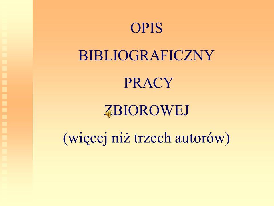OPIS BIBLIOGRAFICZNY PRACY ZBIOROWEJ (więcej niż trzech autorów)